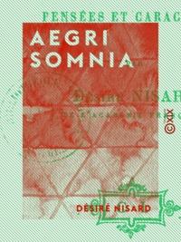Désiré Nisard - Aegri somnia - Pensées et caractères.