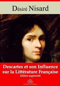 Désiré Nisard - Descartes et son influence sur la littérature française – suivi d'annexes - Nouvelle édition 2019.