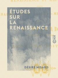 Désiré Nisard - Études sur la Renaissance - Renaissance et Réforme : Erasme, Thomas Morus, Mélanchton.