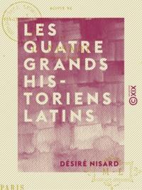 Désiré Nisard - Les Quatre Grands historiens latins.