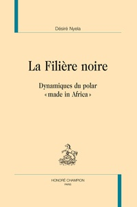 """Désiré Nyela - La filière noire - Dynamiques du polar """"¨made in Africa""""."""