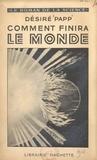 Désiré Papp - Comment finira le monde - Ouvrage illustré de 17 figures.