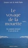Désirée Aziz et André Ratio - Le voyage de la mouette ou Comment retrouver le sens de la vie.