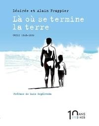 Désirée Frappier et Alain Frappier - Là où se termine la terre - Chili 1948-1970 - Edition 10 ans.