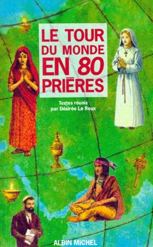 Désirée Le Roux - Le tour du monde en 80 prières.
