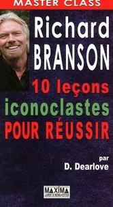 Desmond Dearlove - Richard Branson - 10 leçons iconoclastes pour réussir.