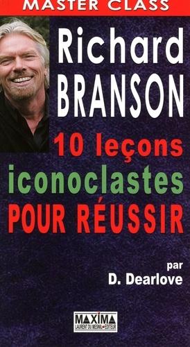 Richard Branson. 10 leçons iconoclastes pour réussir