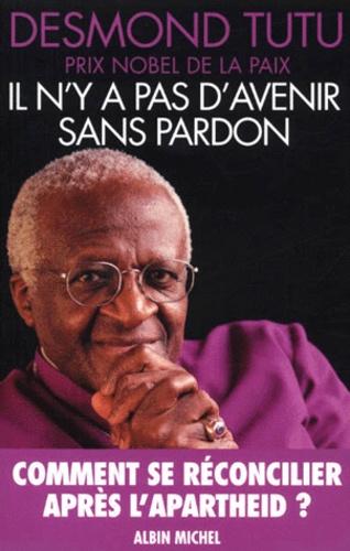 Desmond Tutu - Il n'y a pas d'avenir sans pardon.