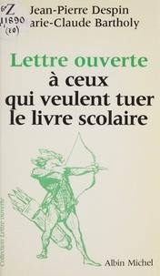Despin et  Bartholy - Lettre ouverte à ceux qui veulent tuer le livre scolaire.