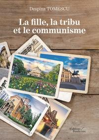 Despina Tomescu - La fille, la tribu et le communisme.