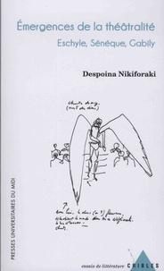 Despoina Nikiforaki - Emergences de la théâtralité - Eschyle, Sénèque, Gabily.