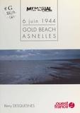 Desque et Rémy Desquesnes - 6 juin 1944  Tome 4 - Gold Beach, Asnelles.