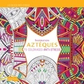 Dessain et Tolra - Inspiration Aztèques - 70 coloriages anti-stress.