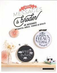 Dessain et Tolra - Petits messages à broder - 40 messages optimistes, drôles, tendres & décalés.