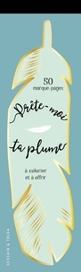 Dessain et Tolra - Prête-moi ta plume - 50 marques-pages à colorier et à offrir.