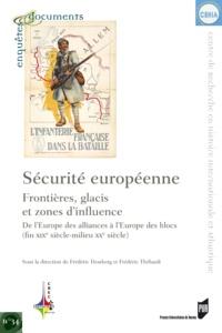 Frédéric Thebault - Sécurité européenne, frontières, glacis et zones d'influence - De l'Europe des alliances à l'Europe des blocs (fin XIXe siècle - milieu XXe siècle).
