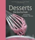 Desserts. Die Kochschule - 300 Techniken - 150 Rezepte - 700 Fotos.