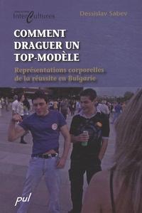 Dessislav Sabev - Comment draguer un top-modèle - Représentations corporelles de la réussite en Bulgarie.