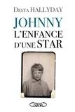 Desta Hallyday - Johnny, l'enfance d'une star.