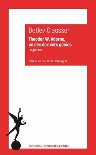 Detlev Claussen - Theodor W. Adorno, un des derniers génies.