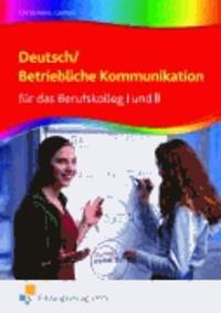 Deutsch / Betriebliche Kommunikation für das Berufskolleg I und II - Lehr-/Fachbuch.