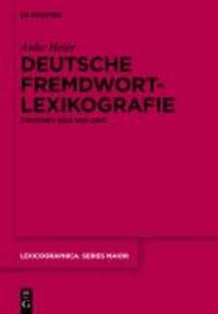 Deutsche Fremdwortlexikografie zwischen 1800 und 2007 - Zur metasprachlichen und lexikografischen Behandlung äußeren Lehnguts in Sprachkontaktwörterbüchern des Deutschen.