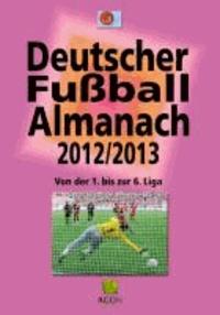 Deutscher Fußball-Almanach - Saison 2012/2013 - Von der 1. bis zur 6. Liga.