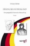Deutsches Elternland - Eine geographisch-historische Untersuchung. Essays.