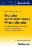 Deutsches und Internationales Wirtschaftsrecht - Grundzüge des Wirtschaftsprivat-, Wirtschaftsverwaltungs- und Wirtschaftsstrafrechts.