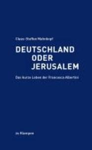 Deutschland oder Jerusalem - Das kurze Leben der Francesca Albertini.