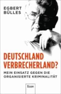 Deutschland, Verbrecherland? - Mein Einsatz gegen die organisierte Kriminalität.