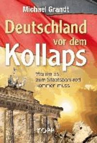 Deutschland vor dem Kollaps - Warum es zum Staatsbankrott kommen muss!.