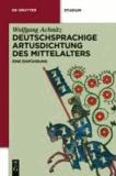 Deutschsprachige Artusdichtung des Mittelalters - Eine Einführung.