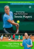 Developing High Performance Tennis Players - A guide for coaches, players, parents and anyone who wants to know what it takes to be the best.