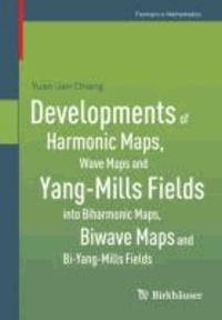Developments of Harmonic Maps, Wave Maps and Yang-Mills Fields into Biharmonic Maps, Biwave Maps and Bi-Yang-Mills Fields.