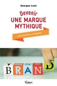 Devenir une marque mythique - Storytelling et digital.