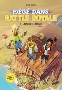Devin Hunter - Piégé dans Battle Royale Tome 2 : La bataille de Loot Lake.