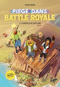 Devin Hunter - Piégé dans Battle Royale Tome 2 : La bataille de Loot Lake.