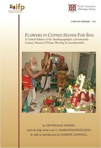 Deviprasad Mishra - Flowers in Cupped Hands for Siva - A critical edition of the Sambhupuspanjali, a seventeenth-century manual of private worship by Saundaranaatha.