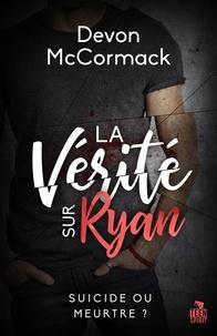 Devon Mccormack - La vérité sur Ryan.