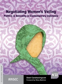 Dewi Candraningrum - Negotiating Women's Veiling - Politics & Sexuality in Contemporary Indonesia.