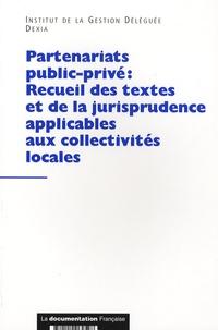 Dexia et  Institut de Gestion Déléguée - Partenariats public-privé : Recueil des textes et de la jurisprudence applicables aux collectivités locales.