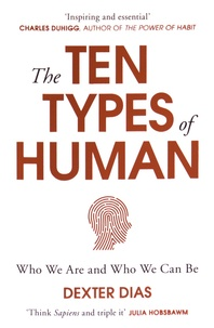 Dexter Dias - The Ten Types of Human - A New Understanding of Who We Are, and Who We Can Be.