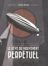Dexter Palmer - Le rêve du mouvement perpétuel.