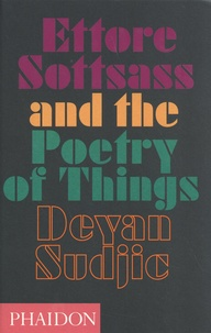 Deyan Sudjic - Ettore Sottsass and the Poetry of Things.