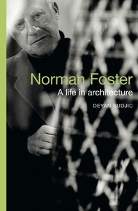 Deyan Sudjic - Norman Foster - A Life in Architecture.