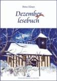 Dezemberlesebuch - Advents-, Weihnachts- und Jahresendgeschichten für die ganze Familie.