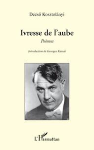 Dezsö Kosztolanyi - Ivresse de l'aube - Poèmes.