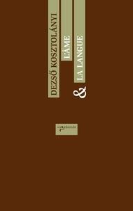 Dezsö Kosztolanyi - L'âme et la langue.