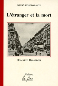 Dezsö Kosztolanyi - L'étranger et la mort.